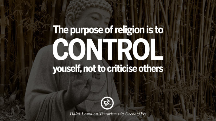 The purpose of religion is to control yourself, not to criticise others. - Dalai Lama Inspiring Quotes Against Terrorist and Religious Terrorism