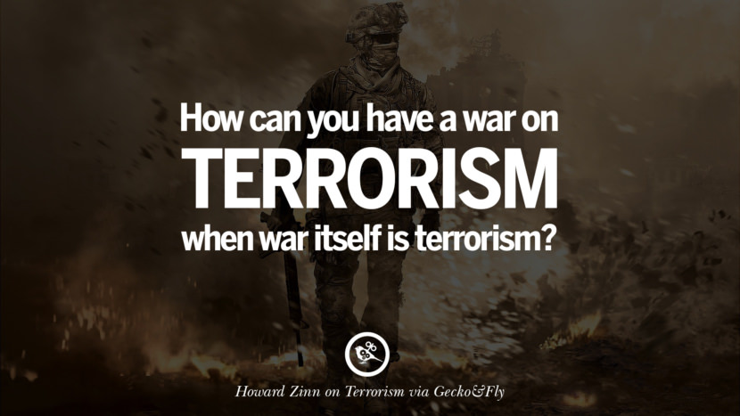 How can you have a war on terrorism when war itself is terrorism? - Howard Zinn Inspiring Quotes Against Terrorist and Religious Terrorism