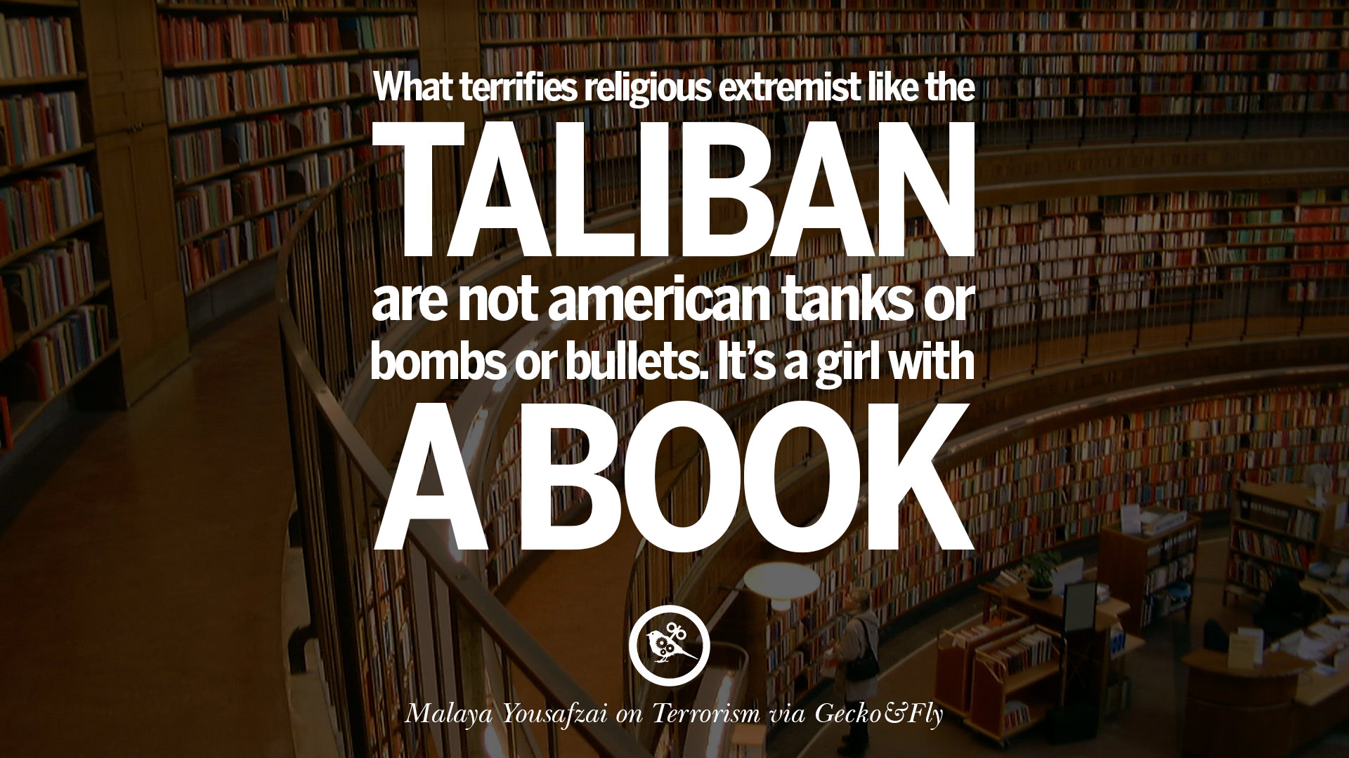 inspiring quotes against terrorist and religious terrorism what terrifies religious extremist like the taliban are not american tanks or bombs or bullets it s a girl a book malaya yousafzai