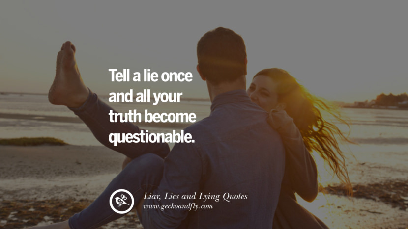 Tell a lie once and all your truth become questionable. Quotes About Liar, Lies and Lying Boyfriend In A Relationship Girlfriend catching facebook instagram twitter tumblr pinterest best