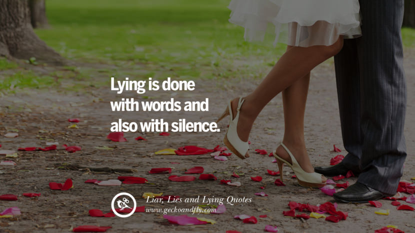 Lying is done with words and also with silence. Quotes About Liar, Lies and Lying Boyfriend In A Relationship Girlfriend catching facebook instagram twitter tumblr pinterest best