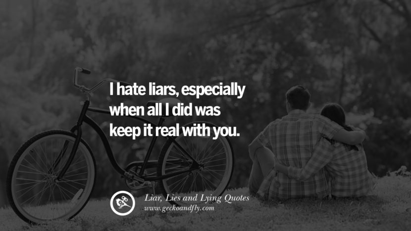 I hate liars, especially when all I did was keep it real with you. Quotes About Liar, Lies and Lying Boyfriend In A Relationship Girlfriend catching facebook instagram twitter tumblr pinterest best