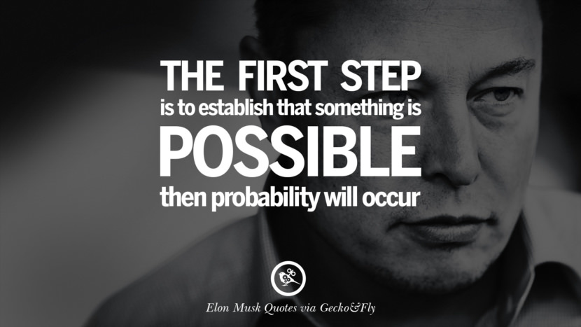The first step is to establish that something is possible then probability will occur. Elon Musk Quotes on Business, The Future