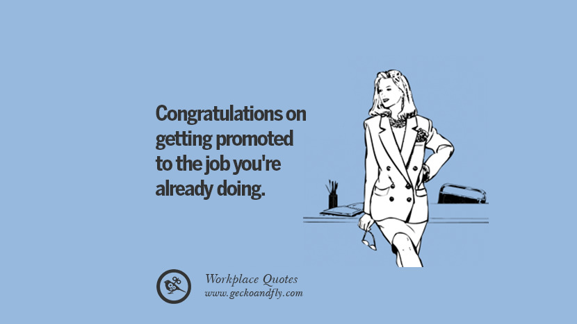 Congratulations on getting promoted to the job you're already doing. Quotes Workplace Boss Colleague Annoying Office