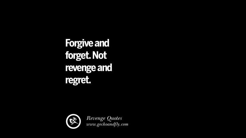 Forgive and forget. Not revenge and regret. Best Quotes about Revenge Relationship breakup karma