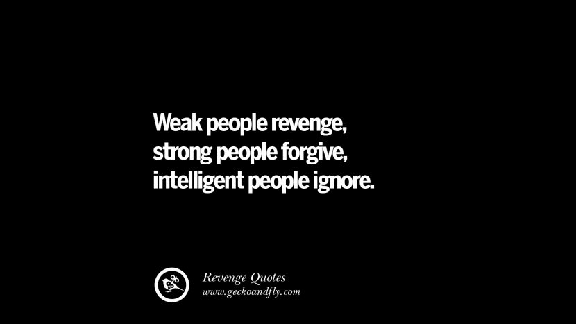 Weak people revenge, strong people forgive, intelligent people ignore. Best Quotes about Revenge Relationship breakup karma