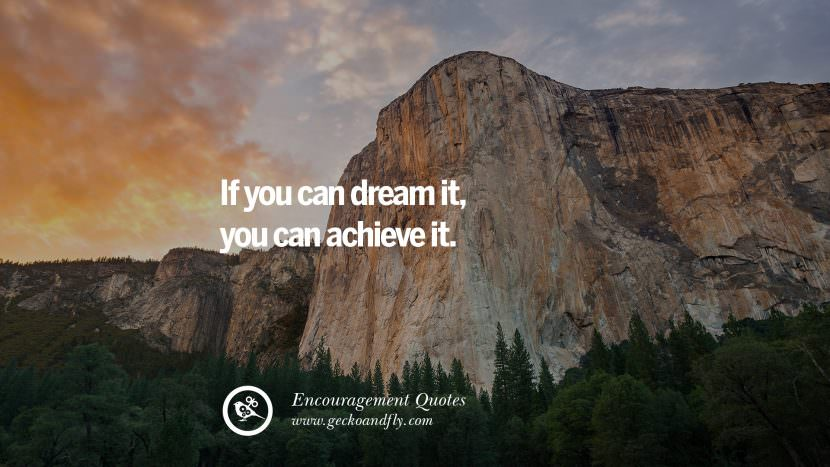 If you can dream it, you can achieve it. Words Of Encouragement Quotes On Life, Strength & Never Giving Up