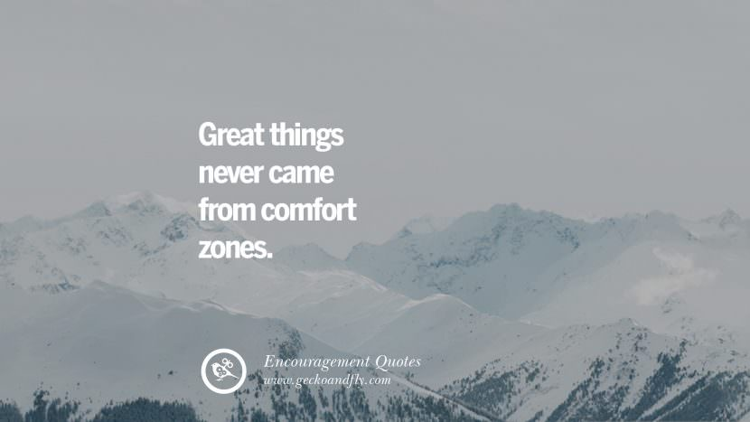 Great things never came from comfort zones. Words Of Encouragement Quotes On Life, Strength & Never Giving Up