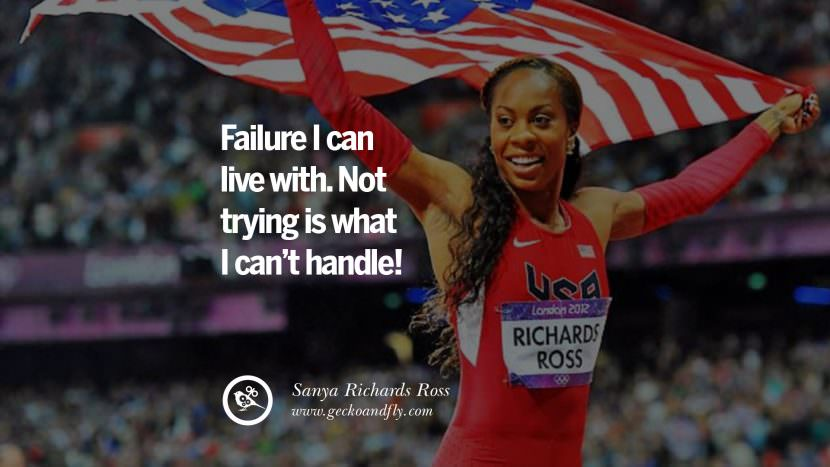 Failure I can live with. Not trying is what I can't handle! - Sanya Richards Ross Track and Field Motivational Inspirational Quotes By Olympic Athletes On The Spirit Of Sportsmanship facebook twitter pinterest