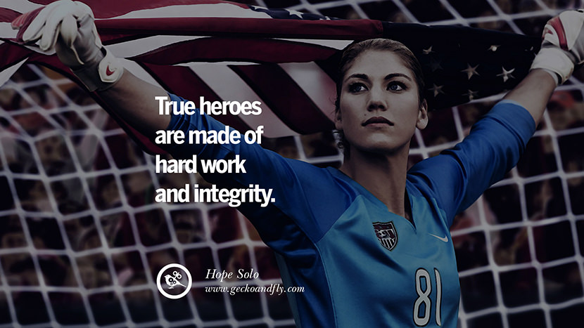 True Heroes are made of hard work and integrity. - Hope Solo Soccer Motivational Inspirational Quotes By Olympic Athletes On The Spirit Of Sportsmanship facebook twitter pinterest