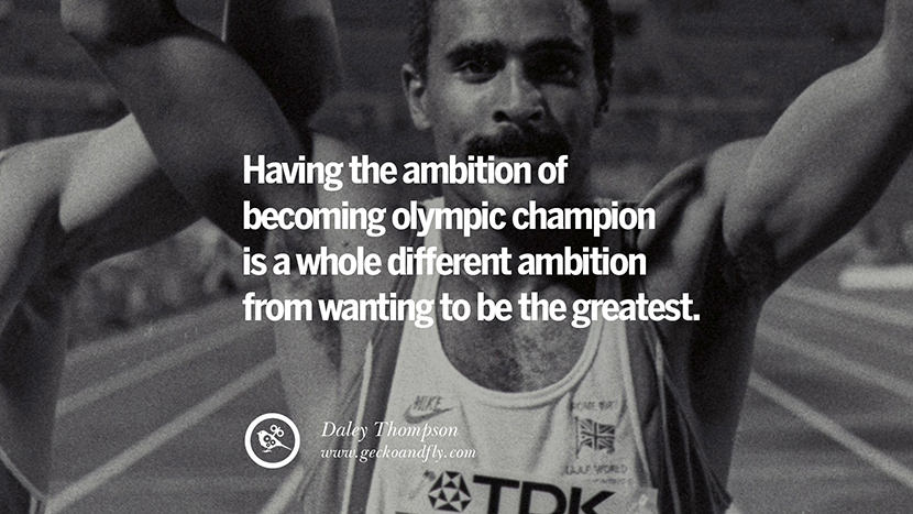 Having the ambition of becoming olympic champion is a whole different ambition from wanting to be the greatest. - Daley Thompson Decathlete Motivational Inspirational Quotes By Olympic Athletes On The Spirit Of Sportsmanship facebook twitter pinterest