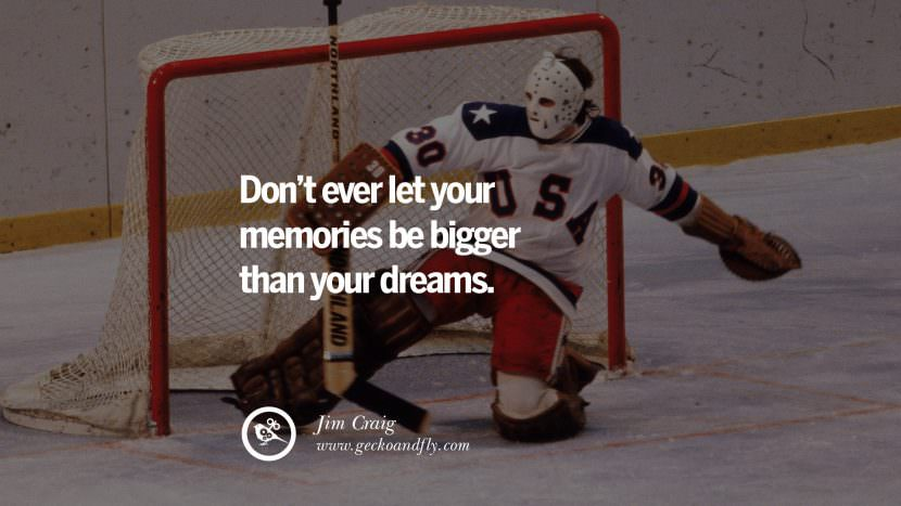 Don't ever let your memories be bigger than your dreams. - Jim Craig Ice Hockey Goaltender Motivational Inspirational Quotes By Olympic Athletes On The Spirit Of Sportsmanship facebook twitter pinterest