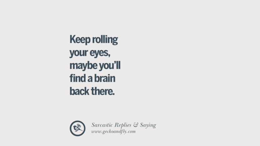 Keep rolling your eyes, maybe you'll find a brain back there. Funny Non-Swearing Insults And Sarcastic Quotes for fake friends, ex bf, ex gf, boyfriend, girlfriend, enemies and haters facebook twitter pinterest