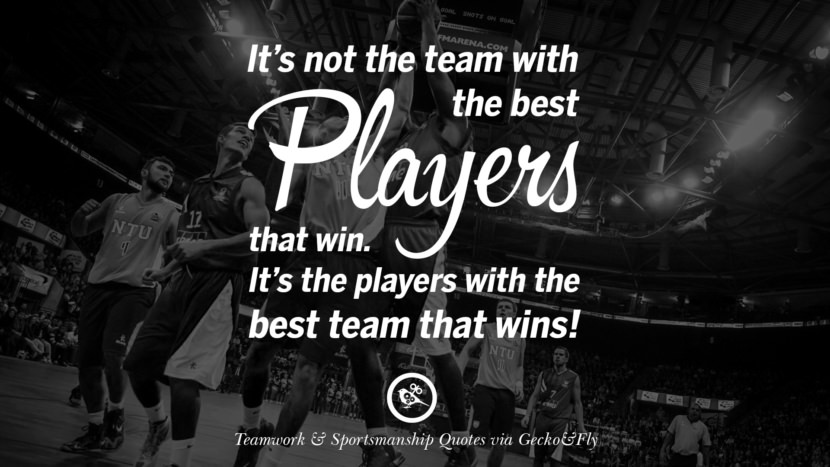 It's not the team with the best players that win. It's the players with the best team that wins.