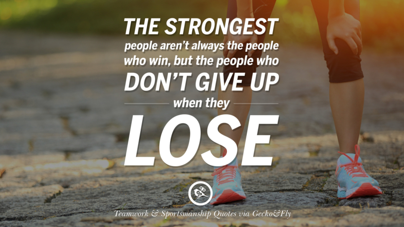 The strongest people aren't always the people who win, but the people who don't give up when they lose. Quotes Sportsmanship Teamwork Sports Soccer Fifa Football Cricket NBA Basketball Hockey Tennis Volleyball Table Tennis Baseball Rugby American Football Golf facebook twitter pinterest team work sports saying live online olympics games teamwork quotes inspirational motivational