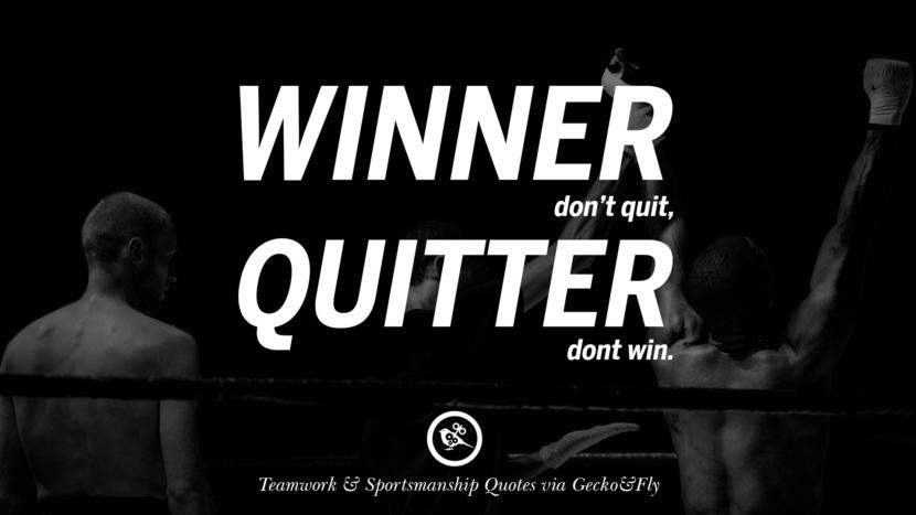 Winner don't quit, quitter don't win.