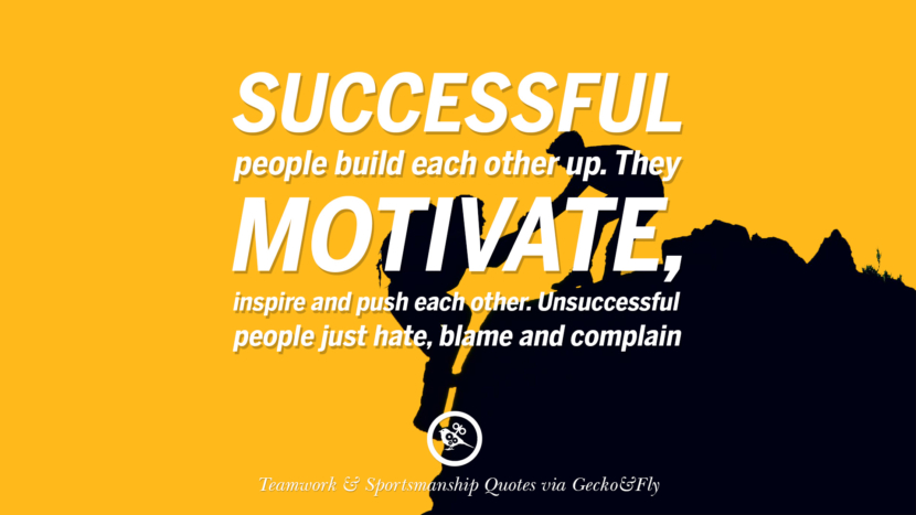 Successful people build each other up. They motivate, inspire and push each other. Unsuccessful people just hate, blame and complain. Quotes Sportsmanship Teamwork Sports Soccer Fifa Football Cricket NBA Basketball Hockey Tennis Volleyball Table Tennis Baseball Rugby American Football Golf facebook twitter pinterest team work sports saying live online olympics games teamwork quotes inspirational motivational