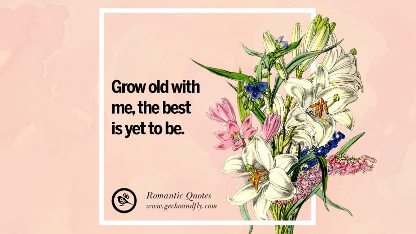 Grow old with me, the best is yet to be. Romantic Quotes Wedding Vows Toast love poem anniversary speech facebook twitter pinterest