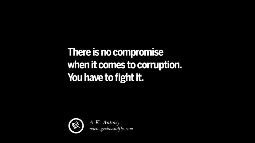 There is no compromise when it comes to corruption. You have to fight it. - A.K. Antony Inspiring Motivational Anti Corruption Quotes For Politicians On Greed And Power Instagram Pinterest Facebook Happiness