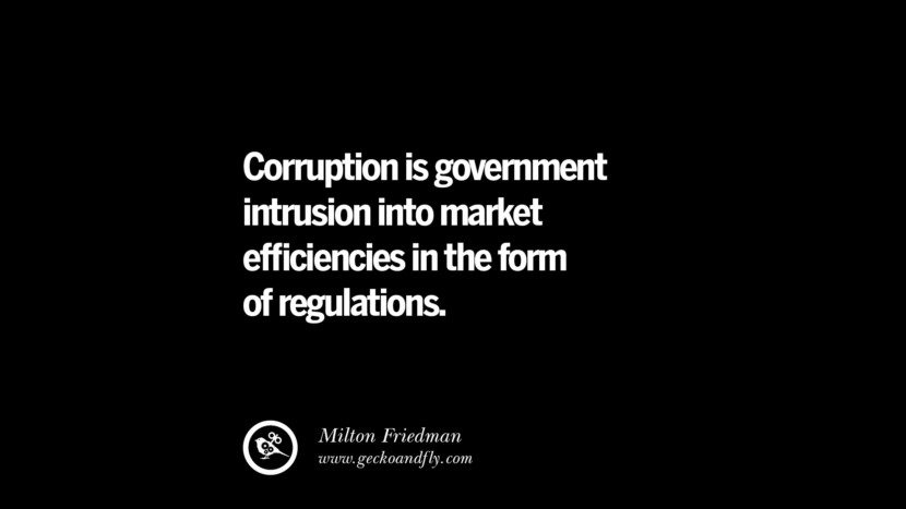 Corruption is government intrusion into market efficiencies in the form of regulations. - Milton Friedman  Inspiring Motivational Anti Corruption Quotes For Politicians On Greed And Power Instagram Pinterest Facebook