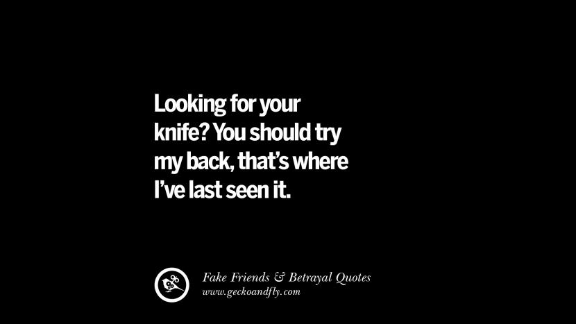 Looking for your knife? You should try my back, that's where I've last seen it. Quotes On Fake Friends That Back Stabbed And Betrayed You Friendship Instagram Pinterest Facebook