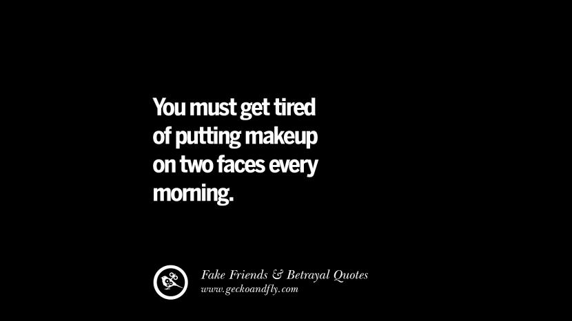 You must get tired of putting makeup on two faces every morning.