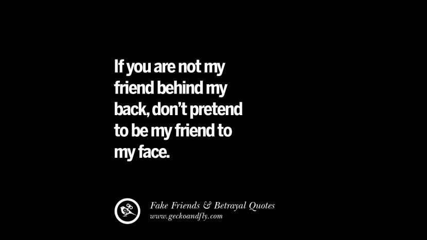 If you are not my friend behind my back, don't pretend to be my friend to my face. Quotes On Fake Friends That Back Stabbed And Betrayed You Friendship Instagram Pinterest Facebook