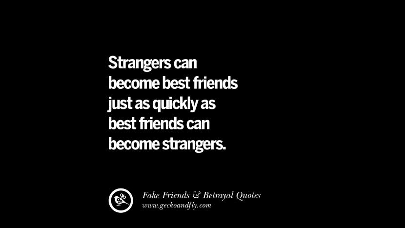 Strangers can become best friends just as quickly as best friends can become strangers. Quotes On Fake Friends That Back Stabbed And Betrayed You Friendship Instagram Pinterest Facebook