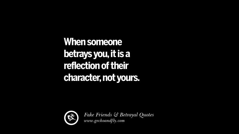 When someone betrays you, it is a reflection of their character, not yours. Quotes On Fake Friends That Back Stabbed And Betrayed You Friendship Instagram Pinterest Facebook