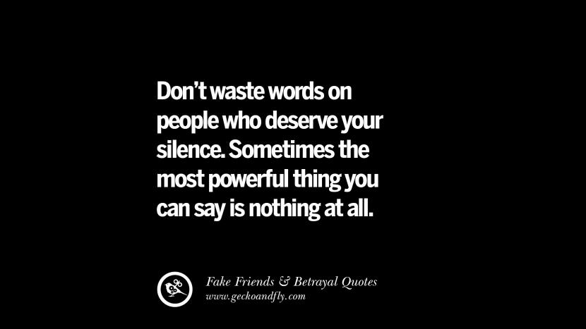 Don't waste words on people who deserve your silence. Sometimes the most powerful thing you can say is nothing at all. Quotes On Fake Friends That Back Stabbed And Betrayed You Friendship Instagram Pinterest Facebook