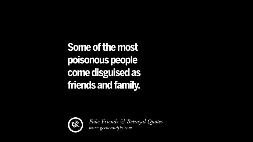 Some of the most poisonous people come disguised as friends and family. Quotes On Fake Friends That Back Stabbed And Betrayed You Friendship Instagram Pinterest Facebook
