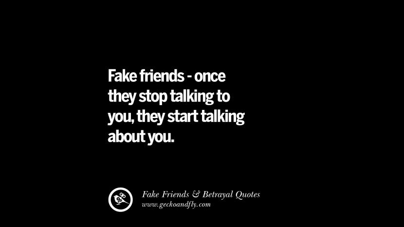 Fake friends - once they stop talking to you, they start talking about you. Quotes On Fake Friends That Back Stabbed And Betrayed You Friendship Instagram Pinterest Facebook