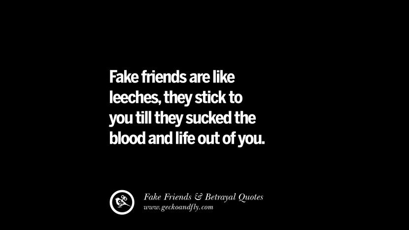 Fake friends are like leeches, they stick to you till they sucked the blood and life out of you. Quotes On Fake Friends That Back Stabbed And Betrayed You Friendship Instagram Pinterest Facebook