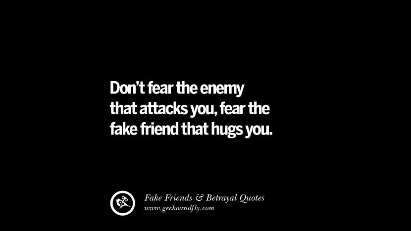 Don't fear the enemy that attacks you, fear the fake friend that hugs you. Quotes On Fake Friends That Back Stabbed And Betrayed You Friendship Instagram Pinterest Facebook