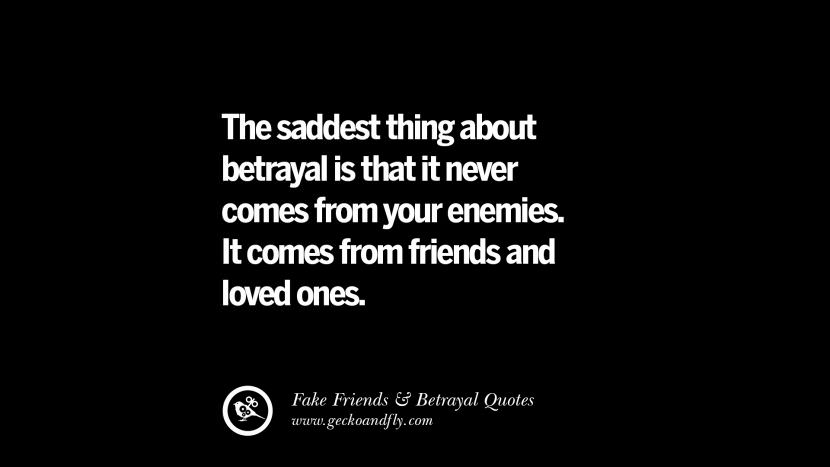 The saddest thing about betrayal is that it never comes from your enemies. It comes from friends and loved ones. Quotes On Fake Friends That Back Stabbed And Betrayed You Friendship Instagram Pinterest Facebook