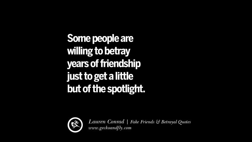 Some people are willing to betray years of friendship just to get a little but of the spotlight. - Lauren Conrad Quotes On Fake Friends That Back Stabbed And Betrayed You Friendship Instagram Pinterest Facebook