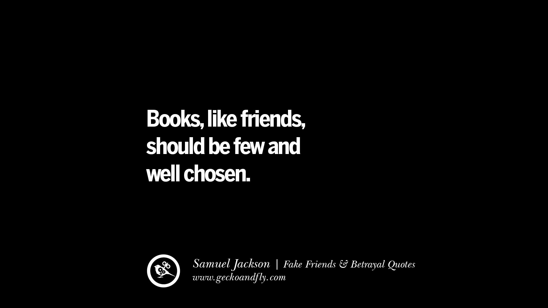 books like friends should be few well chosen Books and friends should be few but good a proverb the quote, books like friends, should be few and well-chosen by samuel johnson has long.