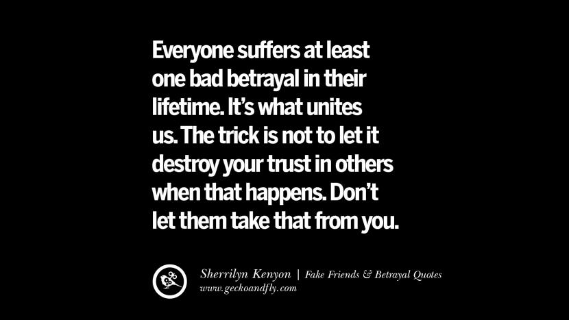 Everyone suffers at least one bad betrayal in their lifetime. It's what unites us. The trick is not to let it destroy your trust in others when that happens. Don't let them take that from you. Quotes On Fake Friends That Back Stabbed And Betrayed You Friendship Instagram Pinterest Facebook