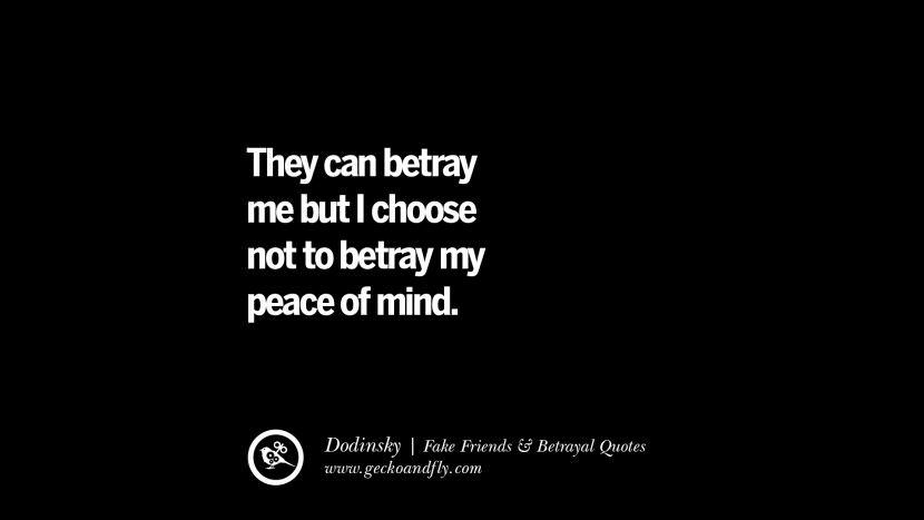 They can betray me but I choose not to betray my peace of mind. - Dodinsky Quotes On Fake Friends That Back Stabbed And Betrayed You Friendship Instagram Pinterest Facebook
