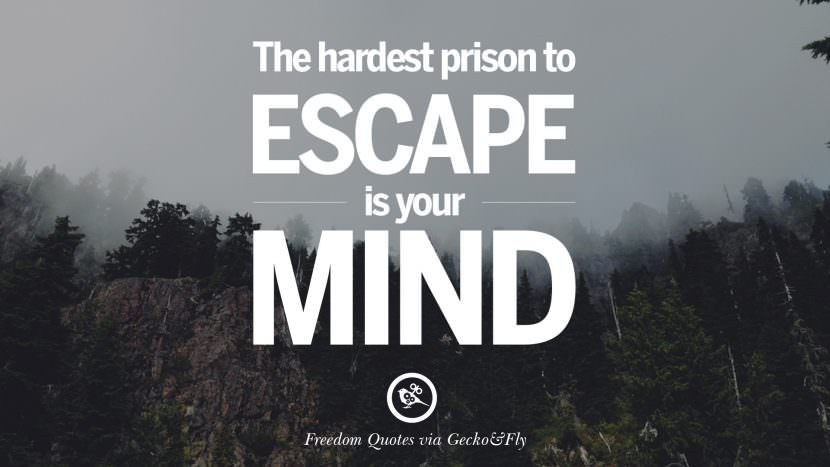 The hardest prison to escape is your mind. Inspiring Motivational Quotes About Freedom And Liberty Instagram Pinterest Facebook Happiness
