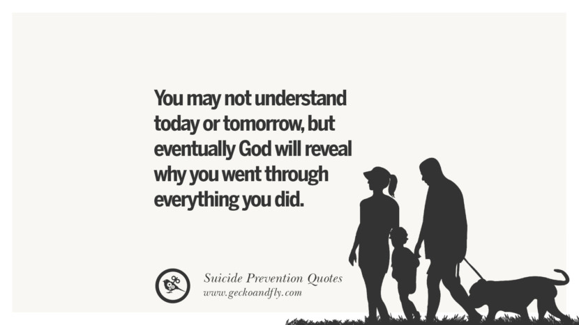 You may not understand today or tomorrow, but eventually God will reveal why you went through everything you did. Helpful Quotes On Suicidal Ideation, Thoughts And Prevention Instagram Pinterest Facebook Depression sign hotline easiest way to commit suicide die painless