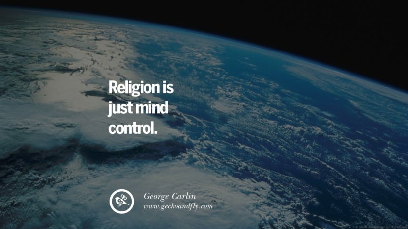 Religion is just mind control. - George Carlin Quotes And Saying For Atheist On Anti-Religious People meme