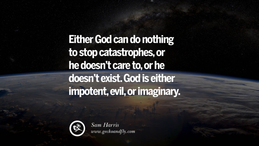 Either God can do nothing to stop catastrophes, or he doesn't care to, or he doesn't exist. God is either impotent, evil, or imaginary. - Sam Harris Quotes And Saying For Atheist On Anti-Religious People meme