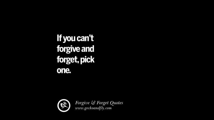 If you can't forgive and forget, pick one. Quotes On Forgive And Forget When Someone Hurts You In A Relationship