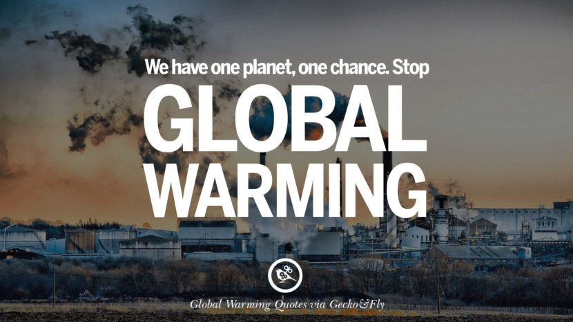 We have one planet, one chance. Stop global warming. Global Warming Quotes About Carbon Dioxide, Greenhouse Gases, And Emissions