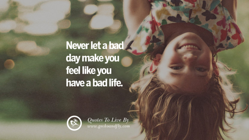 Never let a bad day make you feel like you have a bad life. Life Lesson Quotes You Should Adopt in Your Everyday Life Pinterest, Tumblr, Instagram and Facebook