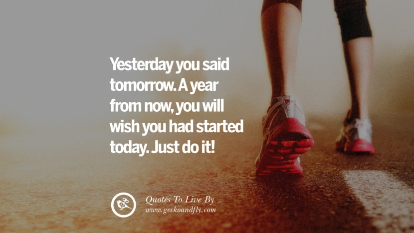 Yesterday you said tomorrow. A year from now, you will wish you had started today. Just do it! Life Lesson Quotes You Should Adopt in Your Everyday Life Pinterest, Tumblr, Instagram and Facebook