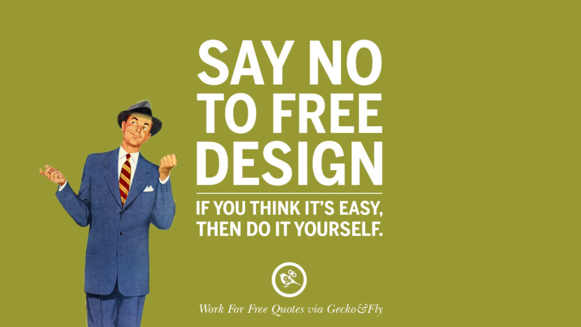 Say no to free design. If you think it's easy, then do it yourself. Sarcastic 'Work For Free' Quotes For Freelancer, Artist And Designer