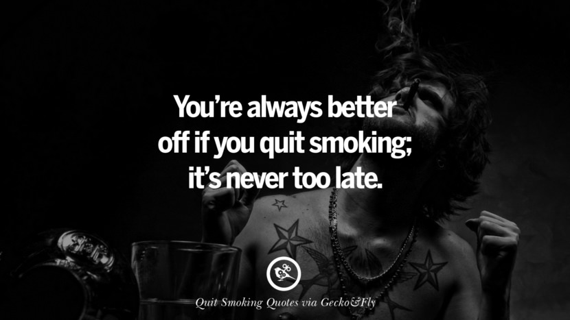 You're always better off if you quit smoking; it's never too late.