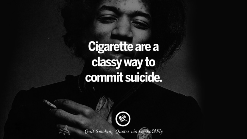 Cigarette are a classy way to commit suicide.